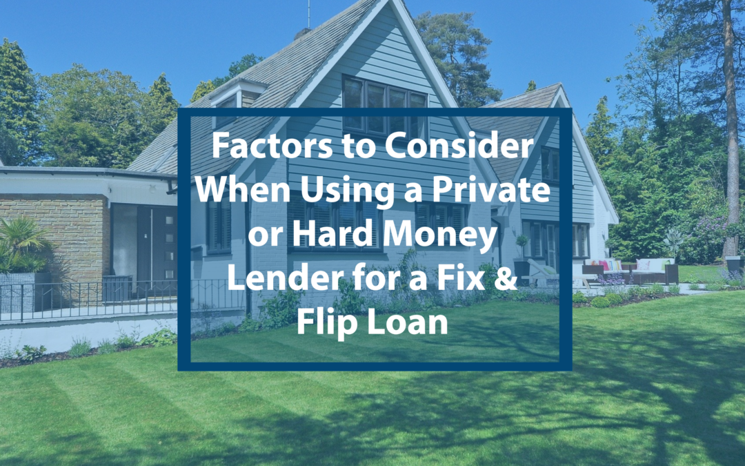 Factors to Consider When Using a Private or Hard Money Lender for a Fix and Flip Loan