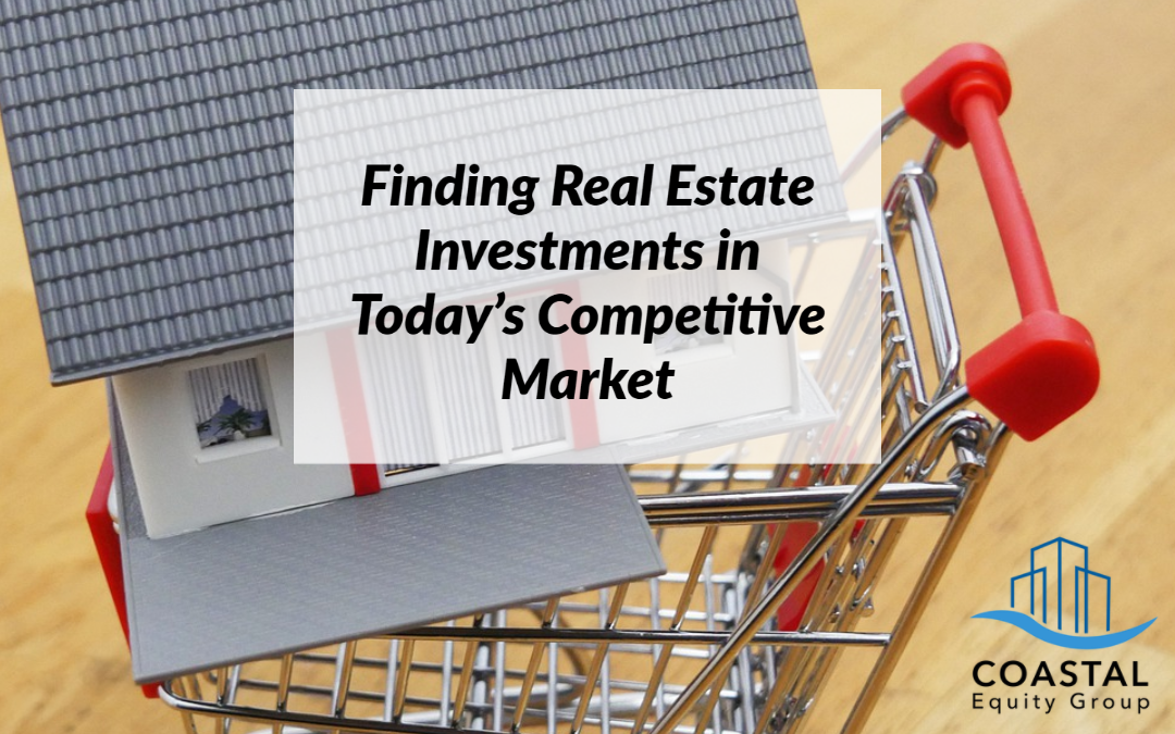 Finding Real Estate Investments in Today's Competitive Market